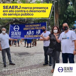 Seaerj marca presença em ato contra o desmonte do serviço público
